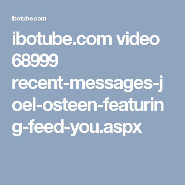 ibotube.com video 68999 recent-messages-joel-osteen-featuring-feed-you.aspx