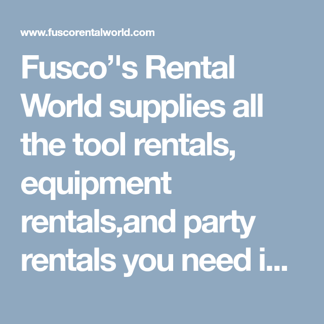 Fusco''s Rental World Supplies All The Tool Rentals