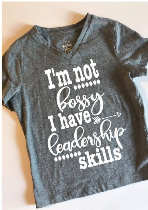 I'm not bossy I have leadership T Shirt KM