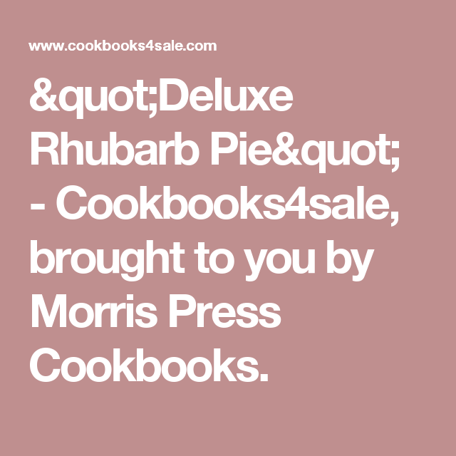 """""""Deluxe Rhubarb Pie"""" - Cookbooks4sale, brought to you by Morris Press Cookbooks."""