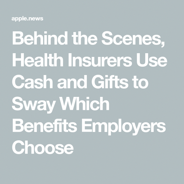 Behind The Scenes Health Insurers Use Cash And Gifts To Sway