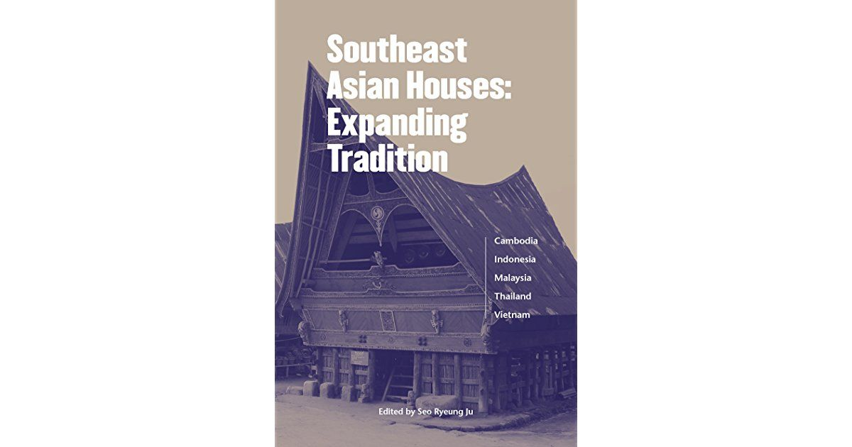 Southeast Asian Architecture Tends To Be Generalized Under One Umbrella Due To The Countries Common Geographica Asian House Southeast Asian Asian Architecture