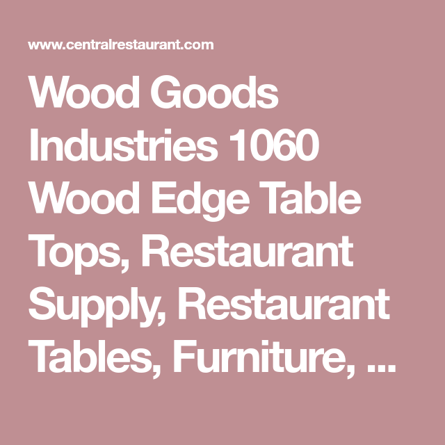 Wood Goods Industries 1060 Wood Edge Table Tops, Restaurant Supply,  Restaurant Tables, Furniture