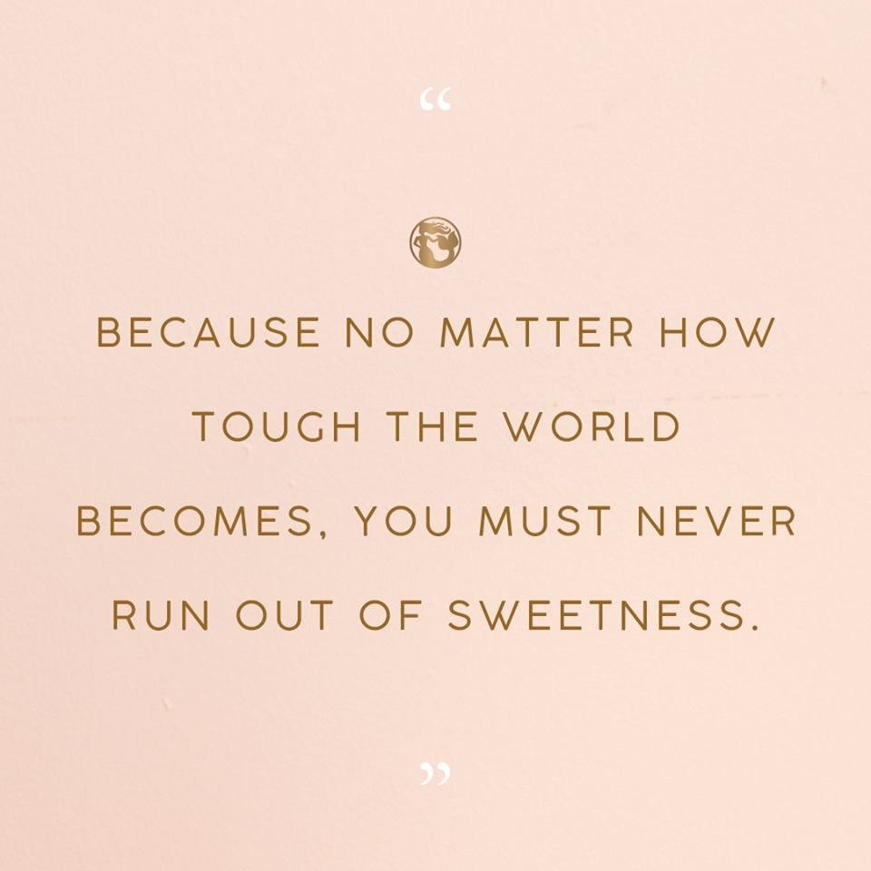 Because No Matter How Tough The World Becomes You Must Never Run Out Of Sweetness O Sweet Quotes For Friends Sweet Girl Quotes Inspirational Running Quotes