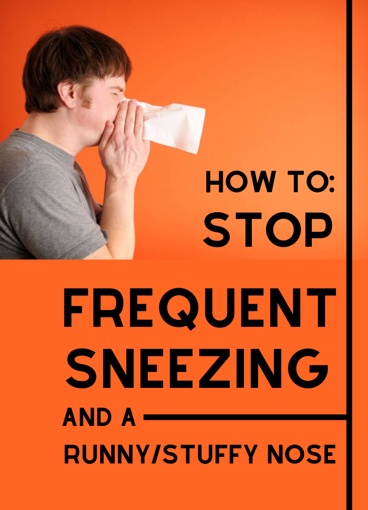 How To Stop Frequent Sneezing And A Runny / Stuffy Nose
