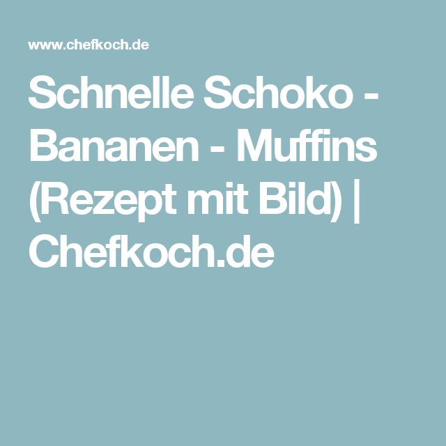 Schnelle Schoko - Bananen - Muffins (Rezept mit Bild) | Chefkoch.de