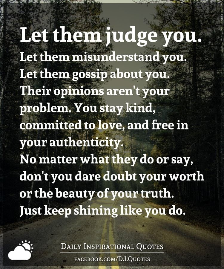 Let Them Judge You Let Them Misunderstand You Let Them Gossip About You Their Opinions Aren T You Quotes About Everything Misunderstood Quotes Gossip Quotes