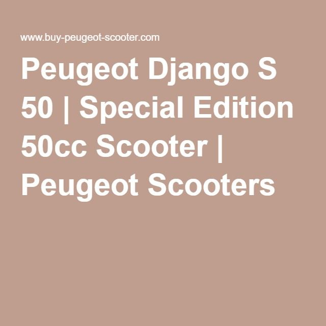 Peugeot Django S 50 | Special Edition 50cc Scooter | Peugeot Scooters