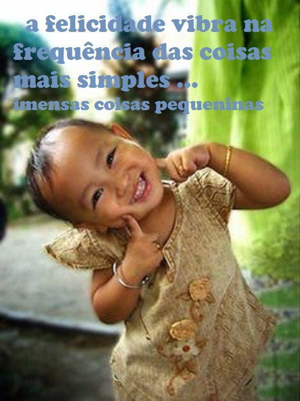 a felicidade vibra na frequência das coisas mais simples … imensas coisas pequeninas