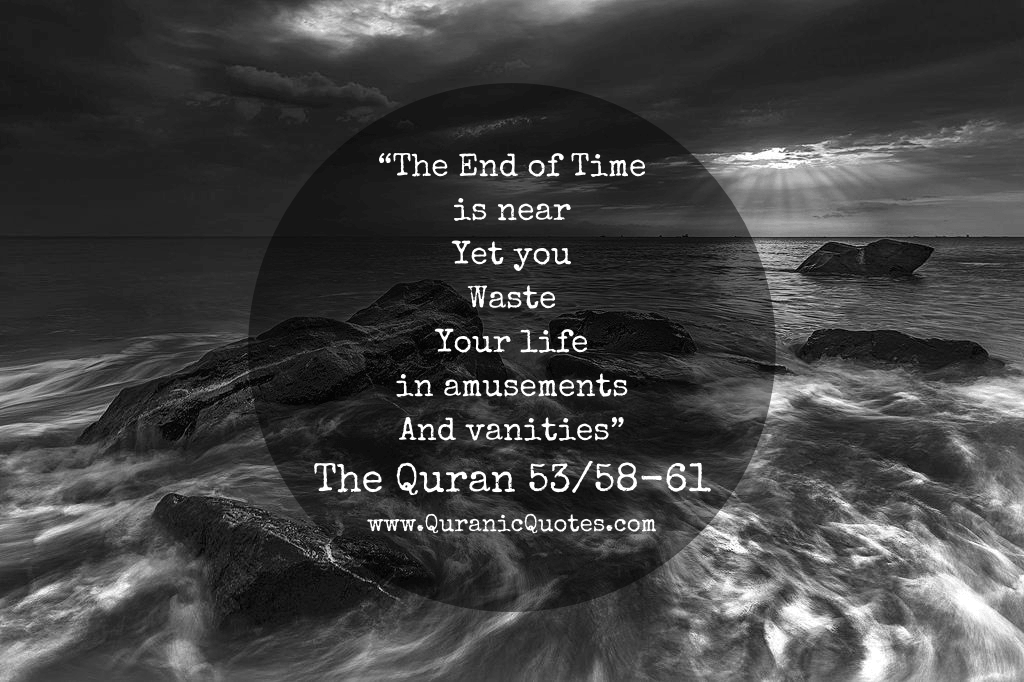 Image result for quran verse the end of time is near yet you waste