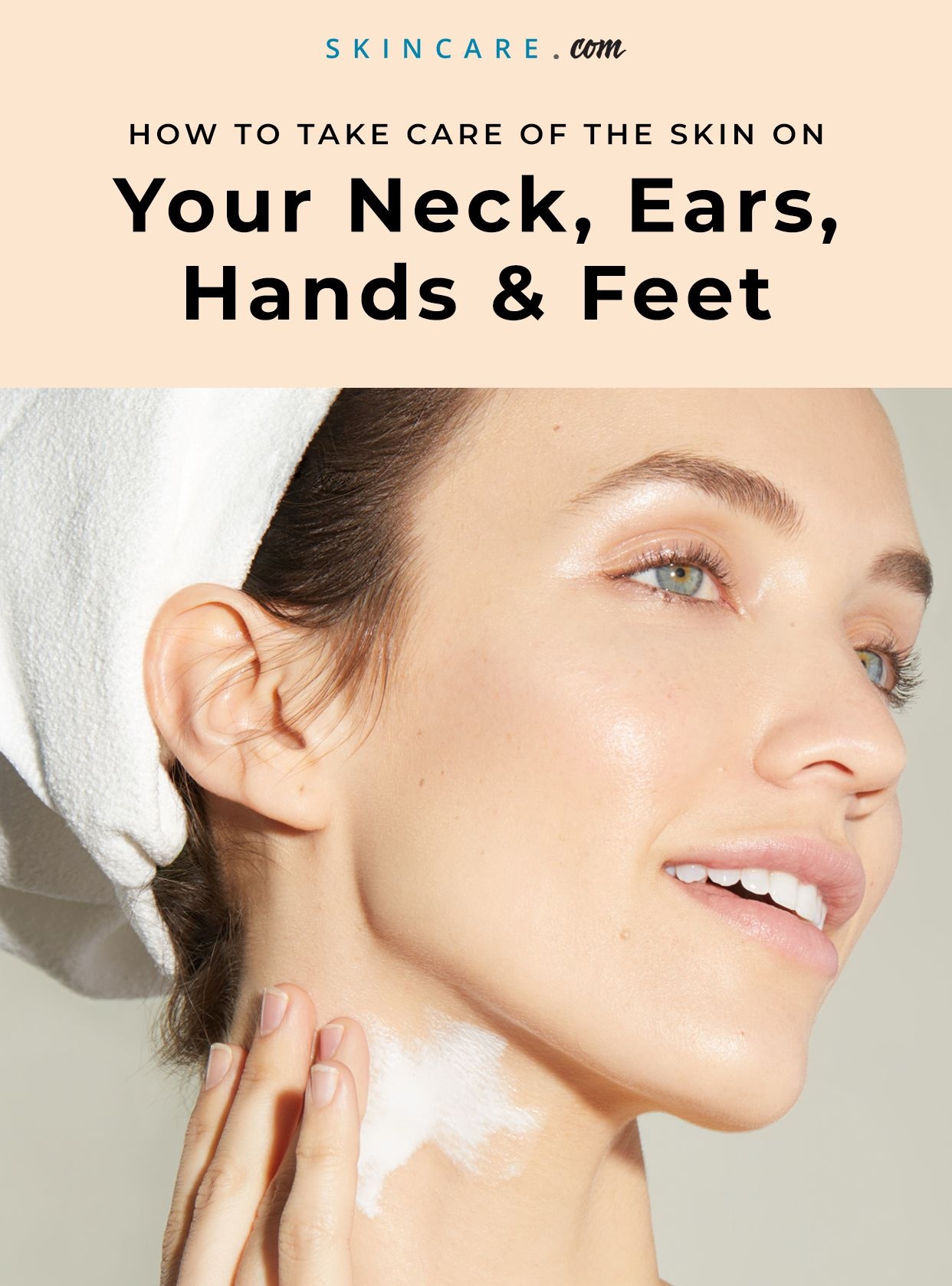 How To Take Care Of The Skin On Your Neck Ears Hands And Feet Skincare Com By L Oreal Skin Sensitive Skin Care Skin Care