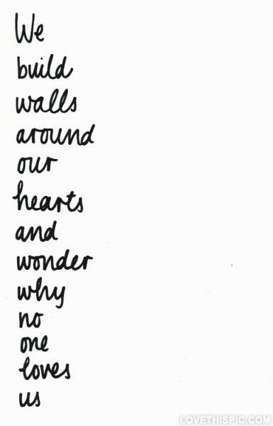 We build walls around our hearts love quotes quotes quote quotes and sayings image quotes picture quotes
