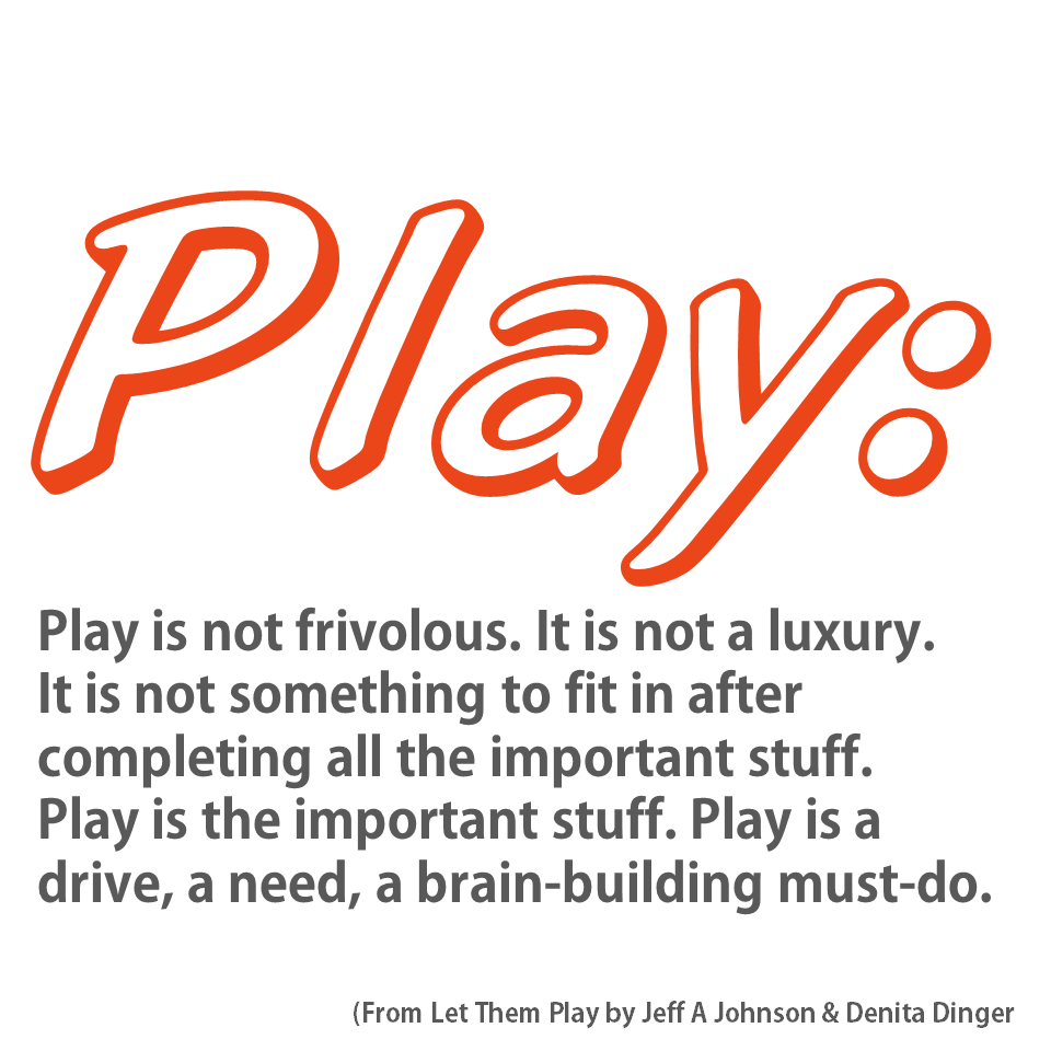 Play is the method though which children learn about the world - http://www.childcarelounge.com/training/learn-through-play.php