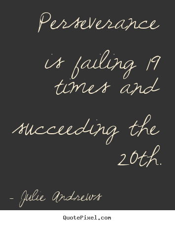 Motivational Quote Perseverance Is Failing 60 Times And Succeeding Best Succeeding Quotes