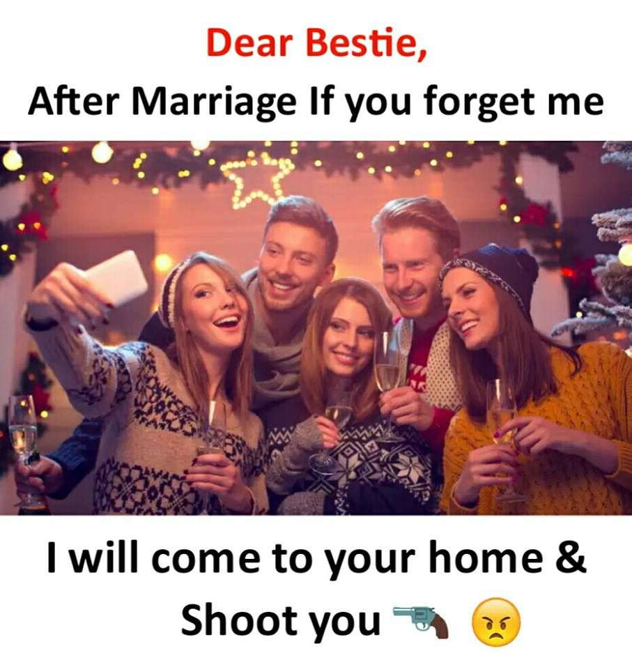 Dear Bestie After Marriage If You Forget Me I Will Come To Your Home And Shoot You Friends Quotes Funny Friends Forever Quotes Bff Quotes Funny