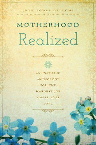 Motherhood Realized: An Inspiring Anthology for the Hardest Job You'll Ever Love, http://www.amazon.com/dp/1939629071/ref=cm_sw_r_pi_awdm_V0kxvb0BX4P0V