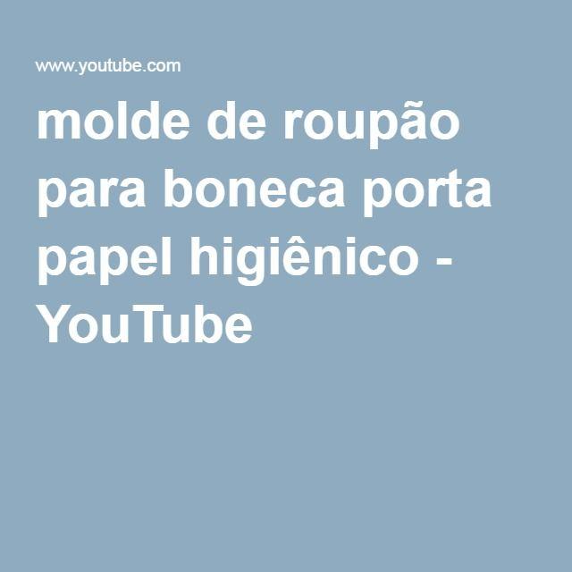 molde de roupão para boneca porta papel higiênico - YouTube