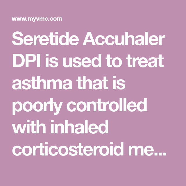 Seretide Accuhaler Dpi Is Used To Treat Asthma That Is Poorly Controlled With Inhale Chronic Obstructive Pulmonary Disease Chronic Obstructive Pulmonary Asthma
