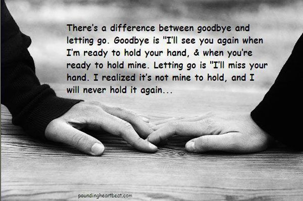 """There's a difference between goodbye and letting go. Goodbye is """"I'll see you again when i'm ready to hold your hand, and when you're ready to hold mine. L"""