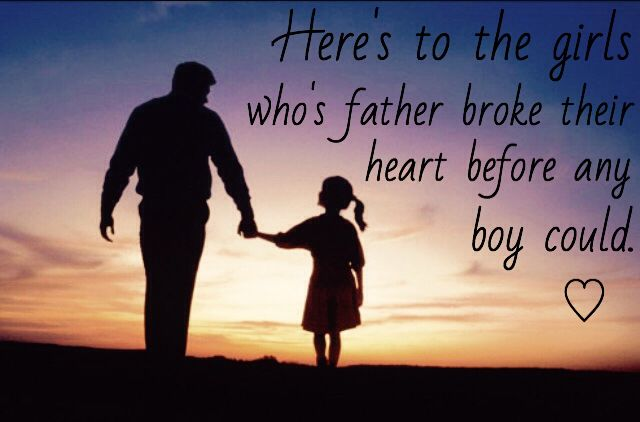 To the girls who father broke their heart before any boy