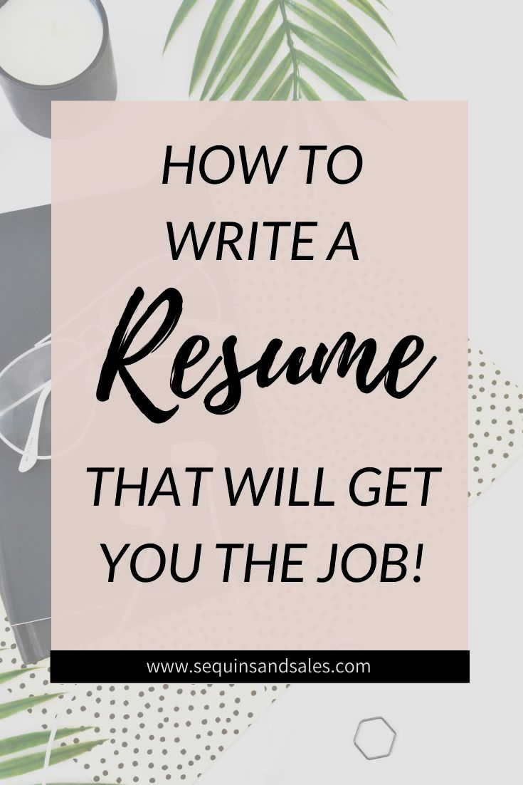 How to write a resume that will get you the job resume