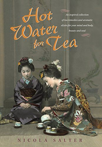 Hot Water for Tea: An Inspired Collection  of Tea Remedies and Aromatic Elixirs for Your Mind and Body, Beauty and Soul (English Edition) par [Salter, Nicola ]
