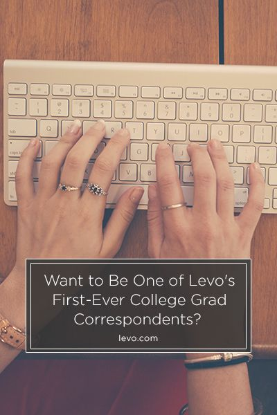 Want to Be One of Levo\u0027s First-Ever College Grad Correspondents