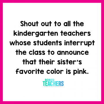 Shout Out To All The Kindergarten Teachers Whose Students Interrupt The Class To Announce That Their Teaching Quotes Funny Bored Teachers Teacher Quotes Funny