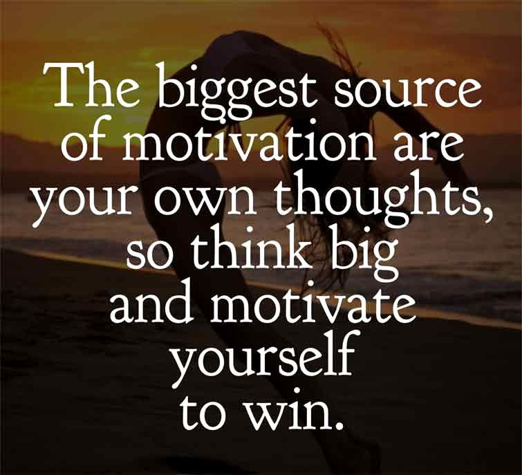 THE BIGGEST SOURCE OF MOTIVATION ARE YOUR OWN THOUGHTS ...
