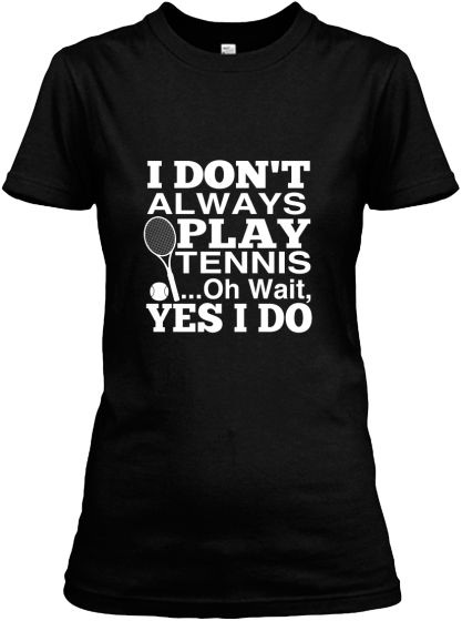 tennis spreuken I Don't Always Play Tennis | Tennis | Pinterest | Spreuken tennis spreuken