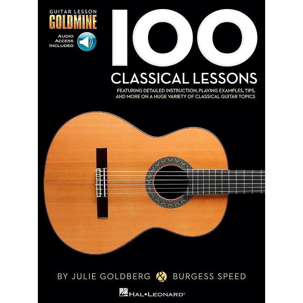Hal Leonard 100 Classical Lessons Guitar Lesson Goldmine Series Book Audio Online In 2021 Guitar Guitar Lessons Basic Guitar Lessons