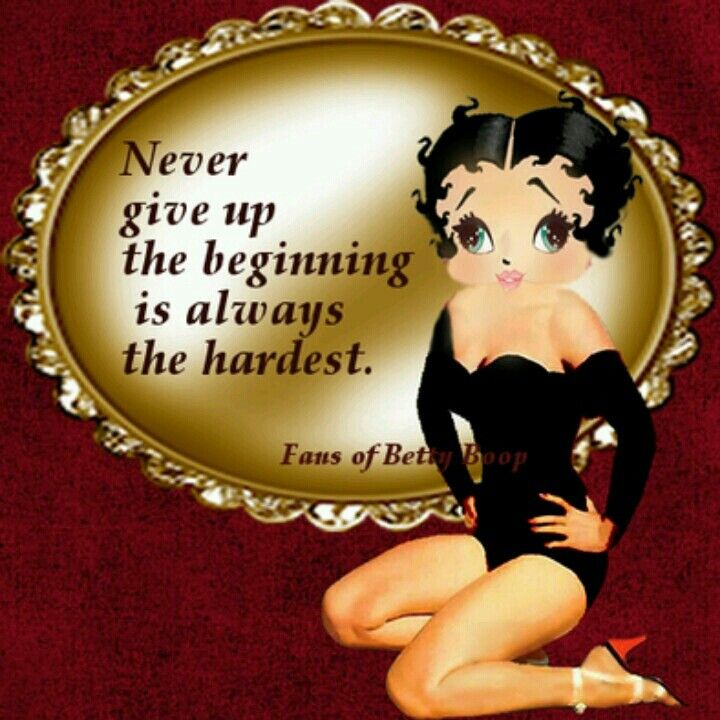 Betty Boop Never Give Up Betty Boop Quotes Betty Boop Boop