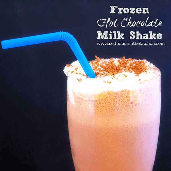 Frozen Hot Chocolate Milk Shake From Seduction in the Kitchen