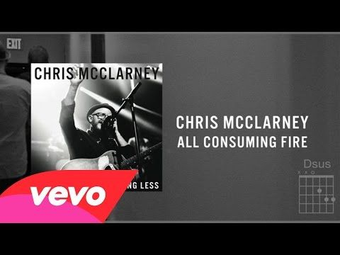 Chris Mcclarney All Consuming Fire Livelyrics And Chords
