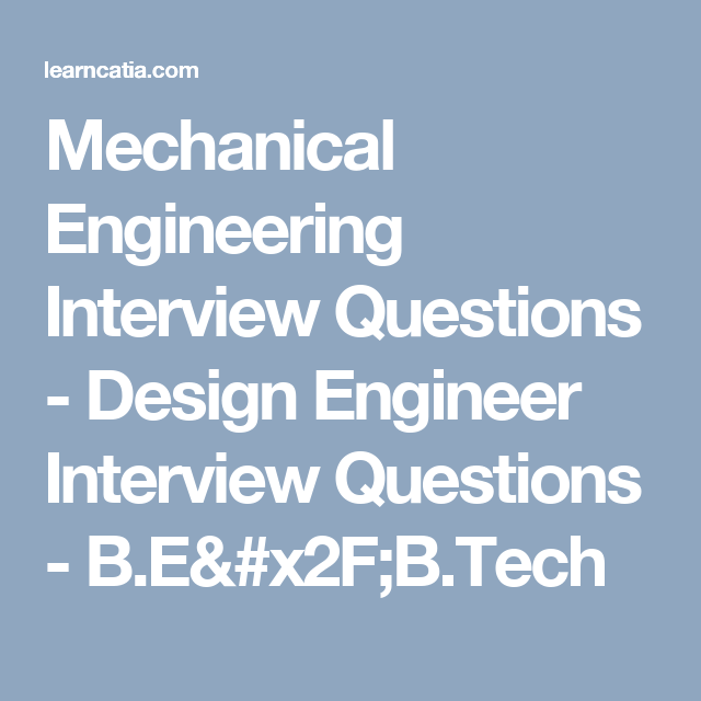 Mechanical Engineering Interview Questions Design Engineer Interview Questions B E B Tech Interview Questions Mechanical Engineering Interview
