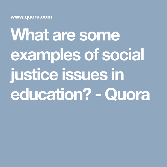 What are some examples of social justice issues in education