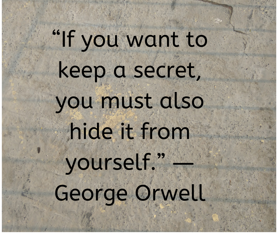 Life Quotes On Secret By George Orwell Keeping Secrets Quotes Favorite Book Quotes Orwell Quotes