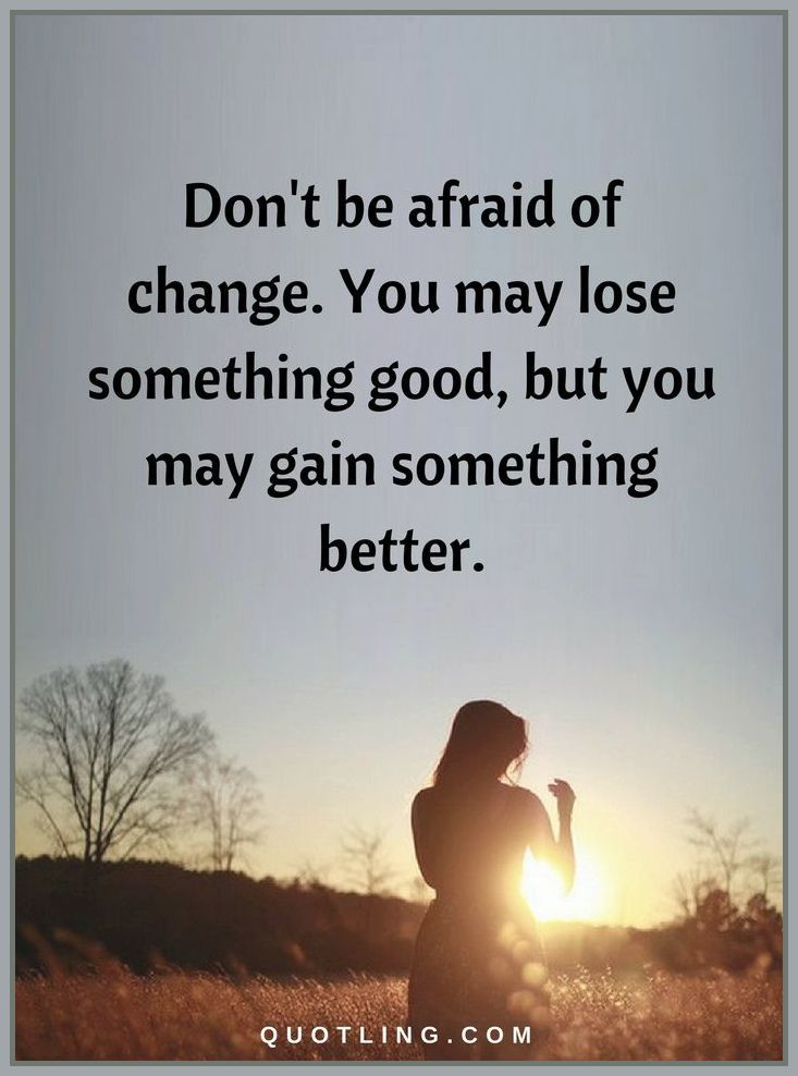 Change Quotes Dont Be Afraid Of Change You May Lose Something Good
