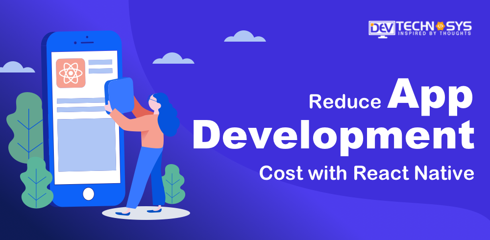 Reduce App Development Cost with React Native App