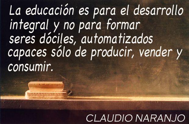 Claudio Naranjo La Educación Es Para El Desarrollo Integral
