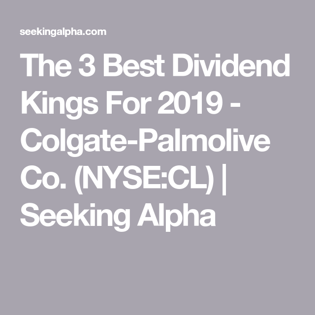 The 3 Best Dividend Kings For 2019 Colgate Palmolive Co Nyse