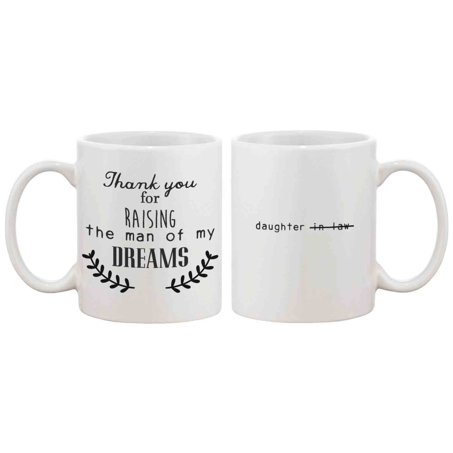 Thank You For Raising The Man Of My Dreams Coffee Mug With Images Boyfriends Mom Gifts Mother In Law Gifts Mugs