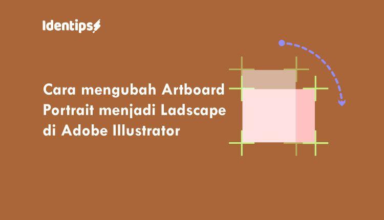 Cara Mengubah Artboard Portrait Menjadi Landscape Di Adobe Illustrator Adobe Illustrator Gambar Lebaran