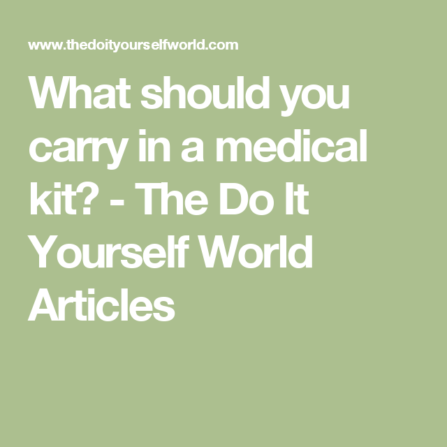 What should you carry in a medical kit the do it yourself world survival what should you carry in a medical kit the do it yourself world articles solutioingenieria Images