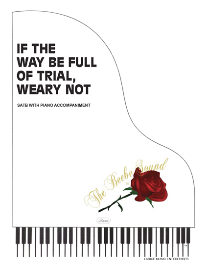 - IF THE WAY BE FULL OF TRIAL WEARY NOT ~ SATB w/piano acc