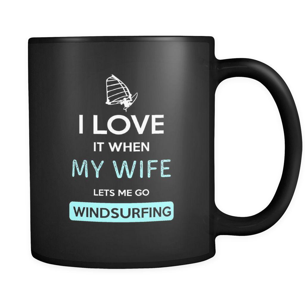 Windsurfing - I love it when my wife lets me go Windsurfing - 11oz Black Mug