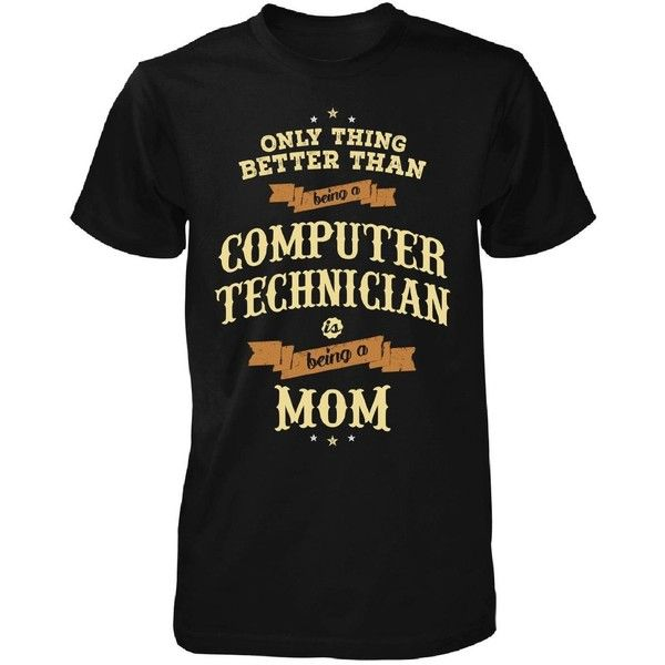 Better Than Being A Computer Technician Is Being A Mom Unisex Tshirt ($20) ❤ liked on Polyvore featuring tops, t-shirts, unisex tees, unisex tops and unisex t shirts