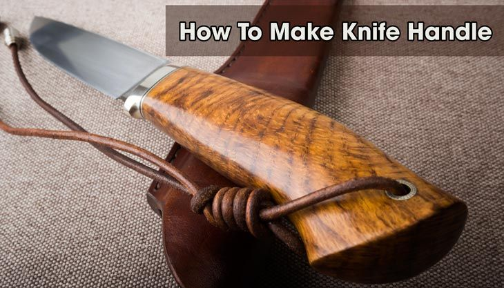 How to make knife handle in 10 simple steps knife