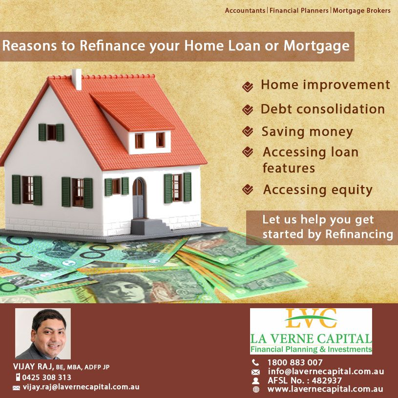 Reasons To Refinance Your Home Loan Or Mortgage Refinacing Brokers Refinance Mortgage Refinancing Mortgage Financial Planner