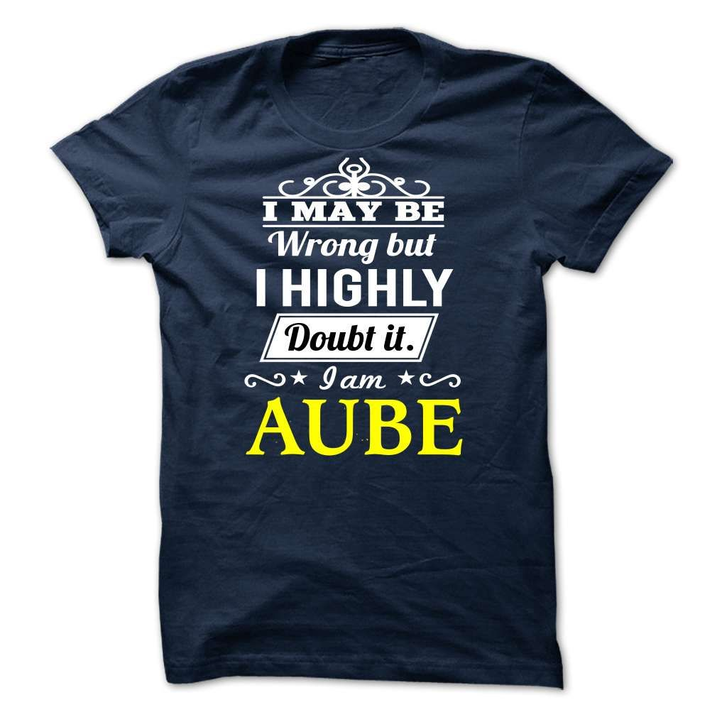 AUBE - i may be T Shirts, Hoodies. Check price ==► https://www.sunfrog.com/Valentines/AUBE--i-may-be.html?41382 $19